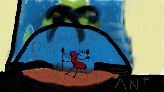 Dump Town Tales The Last Ant