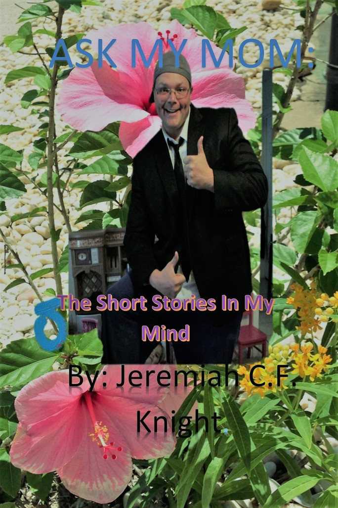 Ask My Mom The Short Stories In My Mind By Jeremiah CF Knight